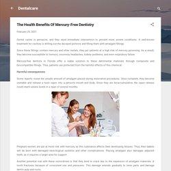 The Health Benefits Of Mercury-Free Dentistry