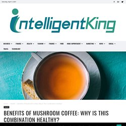 Benefits of Mushroom Coffee: Why Is This Combination Healthy?
