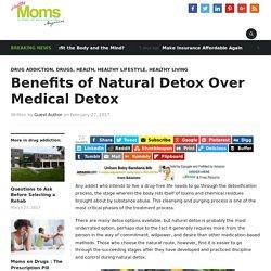Benefits of Natural Detox Over Medical Detox - Healthy Moms Magazine