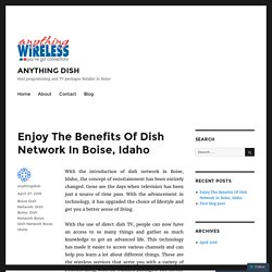 Enjoy The Benefits Of Dish Network In Boise, Idaho