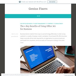 The 4 Key Benefits of Using Office 365 for Business – Genius Fixers