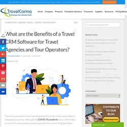 What are the Benefits of a Travel CRM Software for Travel Agencies and Tour Operators? - TravelCarma