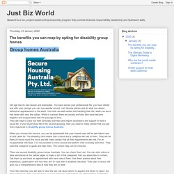 Just Biz World: The benefits you can reap by opting for disability group homes