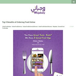 Order Food Online in Kuwait - Suits Every Need of Foodies