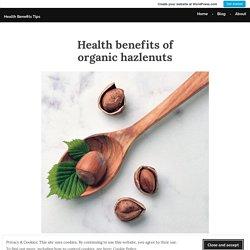 Health benefits of organic hazlenuts – Health Benefits Tips