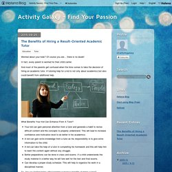 The Benefits of Hiring a Result-Oriented Academic Tutor - Activity Galaxy