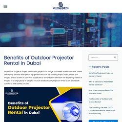 Major Benefits of The Outdoor Projector Rental in Dubai