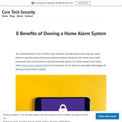 8 Benefits of Owning a Home Alarm System – Core Tech Security