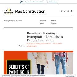 Benefits of Painting in Brampton – Local House Painter Brampton – Mas Construction