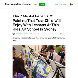 The 7 Mental Benefits Of Painting That Your Child Will Enjoy With Lessons At This Kids Art School In Sydney