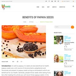 AMAZING BENEFITS OF PAPAYA SEEDS USING HEALTHY TIPS & HEALTHY FOOD
