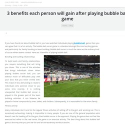 3 benefits each person will gain after playing bubble ball game