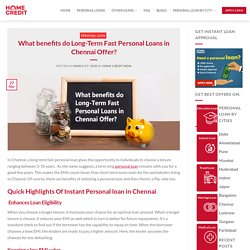 What benefits do Long-Term Fast Personal Loans in Chennai Offer?