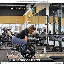 What Are The Top Benefits That Only A Personal Trainer Can Provide? – Writers Destination