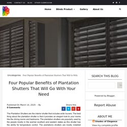 Four Popular Benefits of Plantation Shutters That Will Go With Your Need