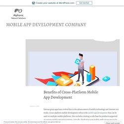Benefits of Cross-Platform Mobile AppDevelopment