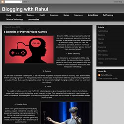 Blogging with Rahul: 8 Benefits of Playing Video Games