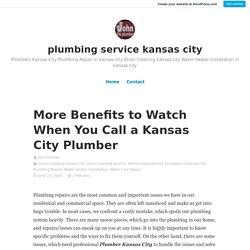 More Benefits to Watch When You Call a Kansas City Plumber – plumbing service kansas city