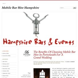 The Benefits Of Choosing Mobile Bar Hire In Portsmouth For A Grand Wedding