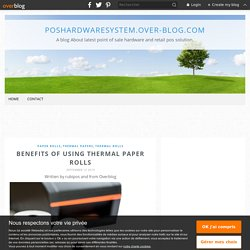 Benefits Of Using Thermal Paper Rolls