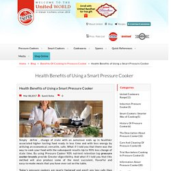 Health Benefits of Using a Smart Pressure Cooker, Benefits Of Cooking In Pressure Cooker : United Pressure Cooker