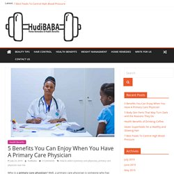 5 Benefits You Can Enjoy When You Have A Primary Care Physician