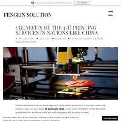 5 Benefits of the 3-D printing services in nations like China – Fenglin solution
