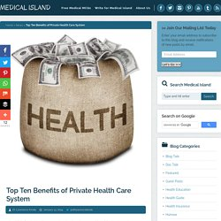 Top Ten Benefits of Private Health Care System