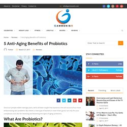 5 Anti-Aging Benefits of Probiotics