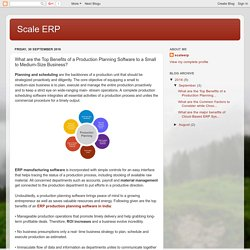Scale ERP: What are the Top Benefits of a Production Planning Software to a Small to Medium-Size Business?