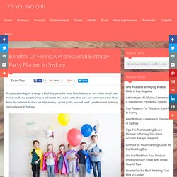 Benefits Of Hiring A Professional Birthday Party Planner in Sydney