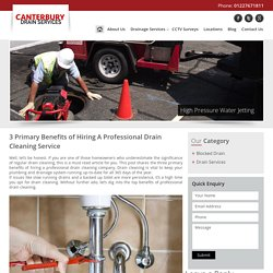 3 Primary Benefits of Hiring A Professional Drain Cleaning Service