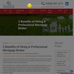 3 Benefits of Hiring A Professional Mortgage Broker