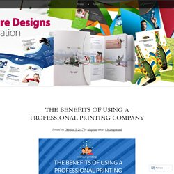 The Benefits of Using A Professional Printing Company