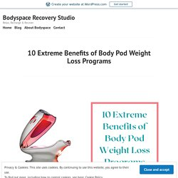 10 Extreme Benefits of Body Pod Weight Loss Programs – Bodyspace Recovery Studio