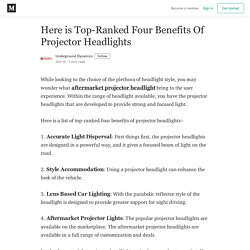 Here is Top-Ranked Four Benefits Of Projector Headlights