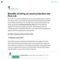 Benefits of hiring an asset protection law Firm CA – Ainsley Aiken – Medium