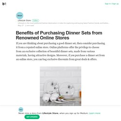 Benefits of Purchasing Dinner Sets from Renowned Online Stores