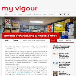 Benefits of Purchasing Wholesale Meat - MYVIGOUR