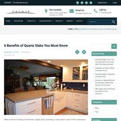 6 Benefits of Quartz Slabs You Must Know - GRAMAR STONE CENTER