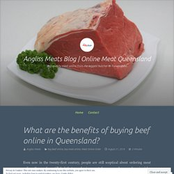 What are the benefits of buying beef online in Queensland? – Angliss Meats Blog