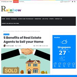 5 Benefits of Real Estate Agents to Sell your Home - Rainbow Articles - Guest Posting Website