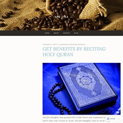 GET BENEFITS BY RECITING HOLY QURAN