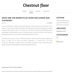 What are the Benefits of Using Reclaimed Oak Flooring? - Chestnut floor