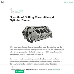 Benefits of Getting Reconditioned Cylinder Blocks