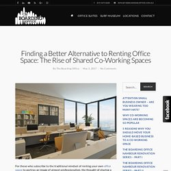 Finding a Better Alternative to Renting Office Space: The Rise of Shared Co-Working Spaces