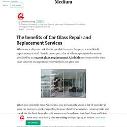 The benefits of Car Glass Repair and Replacement Services
