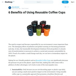 6 Benefits of Using Reusable Coffee Cups — Name My Stuff on Hashtap