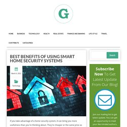 Best Benefits of Using Smart Home Security Systems
