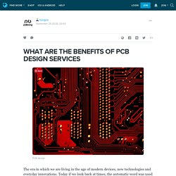 WHAT ARE THE BENEFITS OF PCB DESIGN SERVICES: borgpsi — LiveJournal